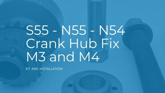 S55 - N55 - N54 Crank Hub Fix for the M3 and M4